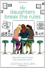 The Daughters Break the Rules - Joanna Philbin