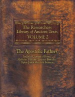 The Researcher's Library of Ancient Texts VOLUME II: The Apostolic Fathers: Includes Clement of Rome, Mathetes, Polycarp, Ignatius, Barnabas, Papias, Justin ... (The Researcher's Library of Ancient Texts) - Thomas Horn, Alexander Roberts, James Donaldson