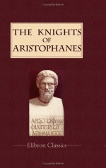 The Knights of Aristophanes - Aristophanes