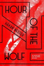 Hour of the Wolf: An Inspector Van Veeteren Mystery (Inspector Van Veeteren Mysteries) - Hakan Nesser, Laurie Thompson