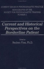 Current and Historical Perspectives on the Borderline Patient - Reuben Fine, Herbert S. Strean