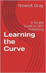 Learning the Curve: A Simple Guide to Self-Publishing - Nowick Gray