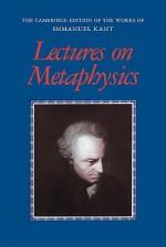 Lectures on Metaphysics (Works of Immanuel Kant in Translation) - Immanuel Kant, Karl P. Ameriks
