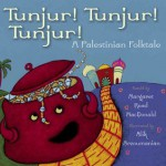 Tunjur! Tunjur! Tunjur!: A Palestinian Tale - Margaret Read MacDonald, Alik Arzoumanian