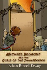 Michael Belmont and the Curse of the Thunderbird (The Adventures of Michael Belmont) (Volume 3) - Ethan Russell Erway