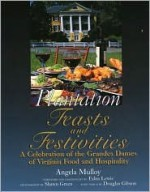 Plantation Feasts and Festivities: A Celebration of the Grandes Dames of Virginia Food and Hospitality - Angela Mulloy, Edna Lewis, Shawn Green