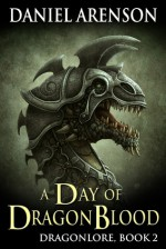 A Day of Dragon Blood - Daniel Arenson