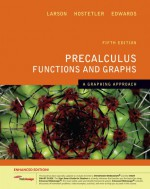 Precalculus Functions and Graphs: A Graphing Approach, Enhanced Edition (with Enhanced WebAssign 1-Semester Printed Access Card) (Available 2010 Titles Enhanced Web Assign) - Ron Larson, Robert P. Hostetler, Bruce H. Edwards