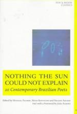 Nothing the Sun Could Not Explain: New Brazilian Poetry - Régis Bonvicino