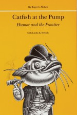Catfish at the Pump: Humor and the Frontier - Roger Welsch, Linda Welsch, Linda K. Welsch