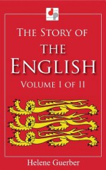 The Story of the English - Volume I of II (Illustrated) - Helene Guerber