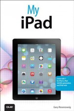 My iPad (Covers IOS 7 for iPad 2, iPad 3rd/4th Generation and iPad Mini) - Gary Rosenzweig