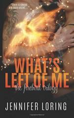 What's Left Of Me (The Firebird Trilogy) (Volume 2) - Jennifer Loring