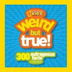 Weird But True: 300 Outrageous Facts - National Geographic Society