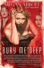 Bury Me Deep - Megan Abbott