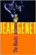 The Blacks - Jean Genet, Bernard Frechtman