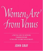 Women Are From Venus: Understanding The Woman In Your Life - John Gray