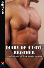 Diary of a Love Brother - a collection of gay erotic stories - Cynthia Lucas, Garland, Penelope Friday, Heidi Champa, J.L. Merrow