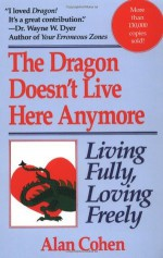 The Dragon Doesn't Live Here Anymore - Alan Cohen