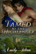 Tamed by the Highlander - Emily Tilton