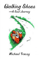 Walking Shoes a Soul Journey - Michael Tracey