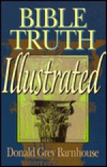 Bible Truth Illustrated - Donald Grey Barnhouse