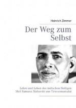 Der Weg zum Selbst: Lehre und Leben des indischen Heiligen Shri Ramana Maharshi aus Tiruvannamalai (German Edition) - Heinrich Zimmer, Gabriele Ebert