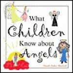 What Children Know about Angels - Dandi Daley Mackall