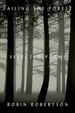 By Robin Robertson Sailing the Forest: Selected Poems [Hardcover] - Robin Robertson