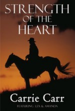 Strength of the Heart: Book 5 in The Lex & Amanda Series - Carrie Carr