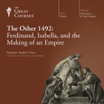 The Other 1492: Ferdinand, Isabella, and the Making of an Empire - The Great Courses, Professor Teofilo F. Ruiz, The Great Courses