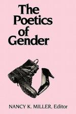 The Poetics of Gender - Nancy K. Miller