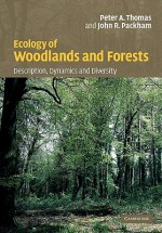 Ecology of Woodlands and Forests: Description, Dynamics and Diversity - Peter Thomas, John R. Packham