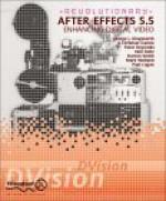 Revolutionary After Effects 5.5 Enhancing Digital Video - George Kingsnorth, Christian Darkin, Peter Reynolds