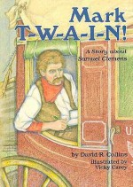 Mark T-W-A-I-N!: A Story about Samuel Clemens - David R. Collins