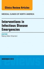 Interventions in Infectious Disease Emergencies, an Issue of Medical Clinics - Nancy Misri Khardori