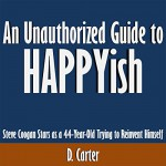 An Unauthorized Guide to HAPPYish: Steve Coogan Stars as a 44-Year-Old Trying to Reinvent Himself - D. Carter, D. Carter, Kevin Kollins