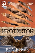 Protector (Copper Mesa Eagles Book 3) - Roxie Noir, Amelie Hunt