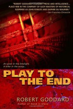Play to the End - Robert Goddard