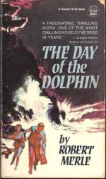 The Day of the Dolphin - Robert Merle