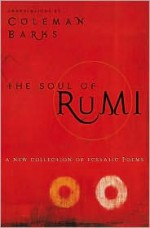 The Soul of Rumi: A New Collection of Ecstatic Poems - Rumi, Coleman Barks