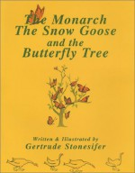The Monarch, the Snow Goose and the Butterfly Tree - Gertrude Stonesifer