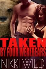 Taken By Four Werebears (Shifter FMMMM Menage Steamy Romance) - Nikki Wild