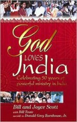 God Loves India: Celebrating 50 Years of Powerful Ministry in India - Bill Scott, Joyce Scott, Donald Grey Barnhouse