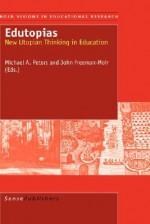 Edutopias - Michael A. Peters, D. John Freeman-Moir