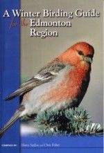 A Winter Birding Guide for the Edmonton Region - Harry Stelfox, Chris Fisher