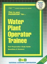 Water Plant Operator Trainee: Test Preparation Study Guide Question & Answers - National Learning Corporation, National Learning Corporation