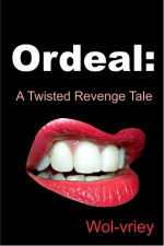 Ordeal: A Twisted Revenge Tale - Wol-vriey