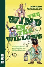 The Wind in the Willows - Mike Kenny, Kenneth Grahame