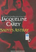 Saints Astray - Jacqueline Carey, Susan Ericksen